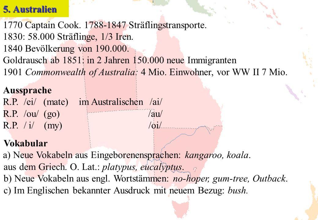 5. Australien 1770 Captain Cook. 1788-1847 Sträflingstransporte. 1830: 58.000 Sträflinge, 1/3 Iren.