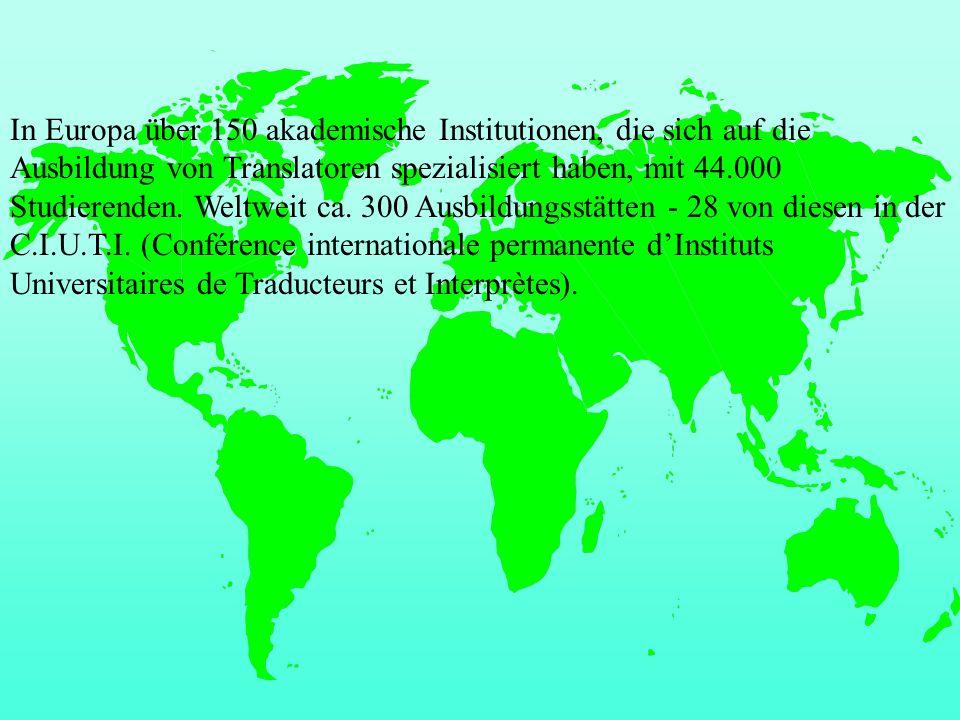 In Europa über 150 akademische Institutionen, die sich auf die Ausbildung von Translatoren spezialisiert haben, mit 44.000 Studierenden.