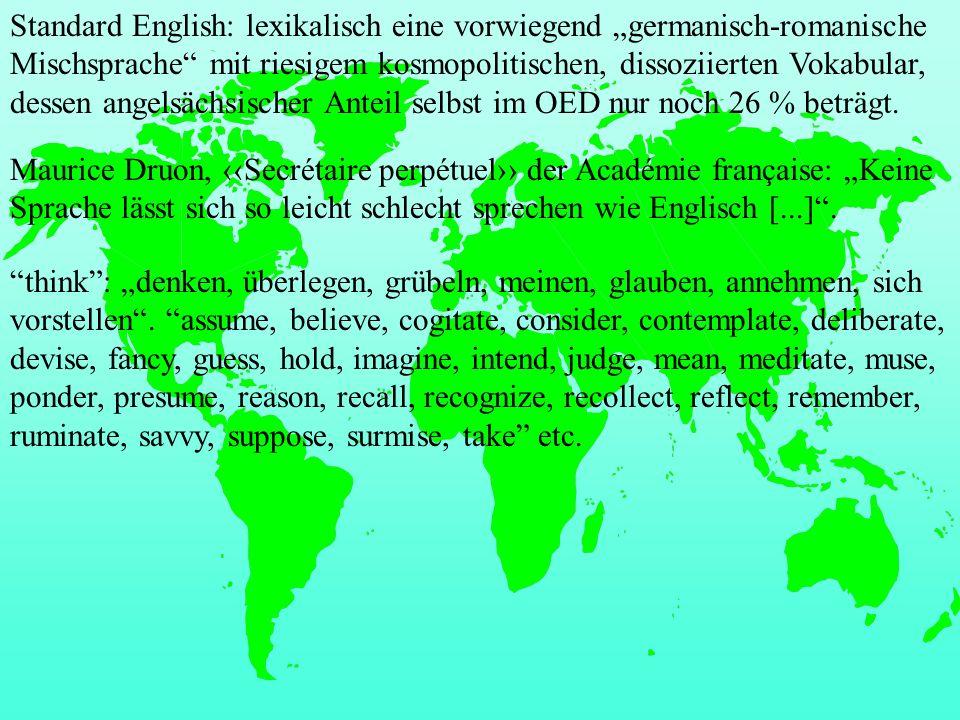 """Standard English: lexikalisch eine vorwiegend """"germanisch-romanische Mischsprache mit riesigem kosmopolitischen, dissoziierten Vokabular, dessen angelsächsischer Anteil selbst im OED nur noch 26 % beträgt."""