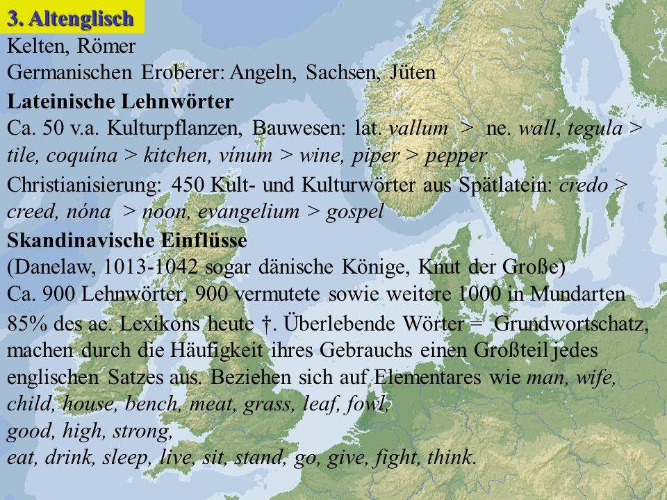3. Altenglisch Kelten, Römer. Germanischen Eroberer: Angeln, Sachsen, Jüten. Lateinische Lehnwörter.