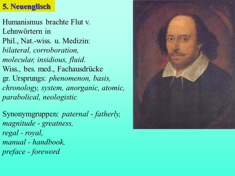 5. Neuenglisch Humanismus brachte Flut v. Lehnwörtern in. Phil., Nat.-wiss. u. Medizin: bilateral, corroboration,