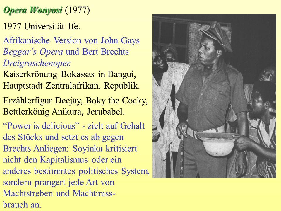 Opera Wonyosi (1977) 1977 Universität Ife. Afrikanische Version von John Gays Beggar´s Opera und Bert Brechts Dreigroschenoper.