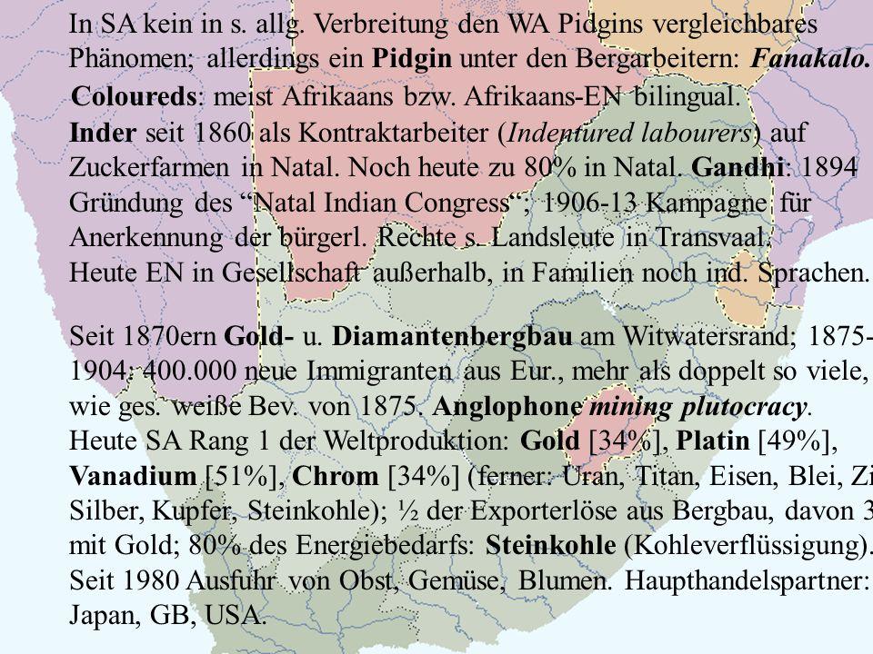 In SA kein in s. allg. Verbreitung den WA Pidgins vergleichbares Phänomen; allerdings ein Pidgin unter den Bergarbeitern: Fanakalo.