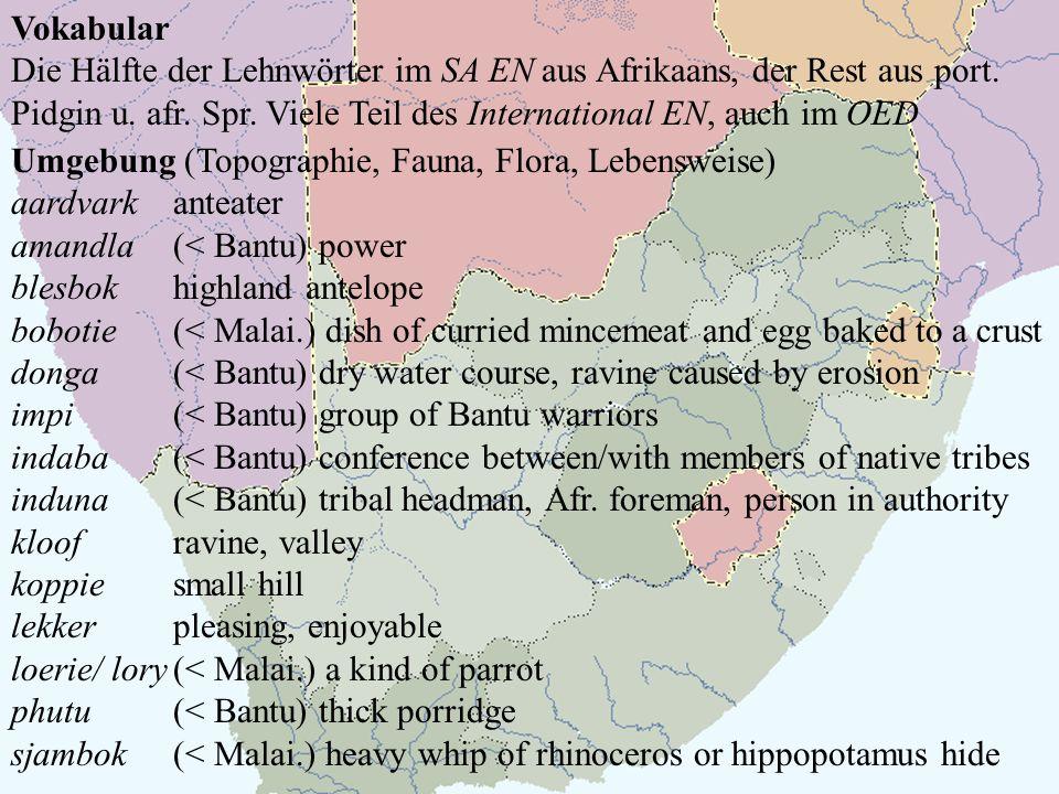 Vokabular Die Hälfte der Lehnwörter im SA EN aus Afrikaans, der Rest aus port. Pidgin u. afr. Spr. Viele Teil des International EN, auch im OED.