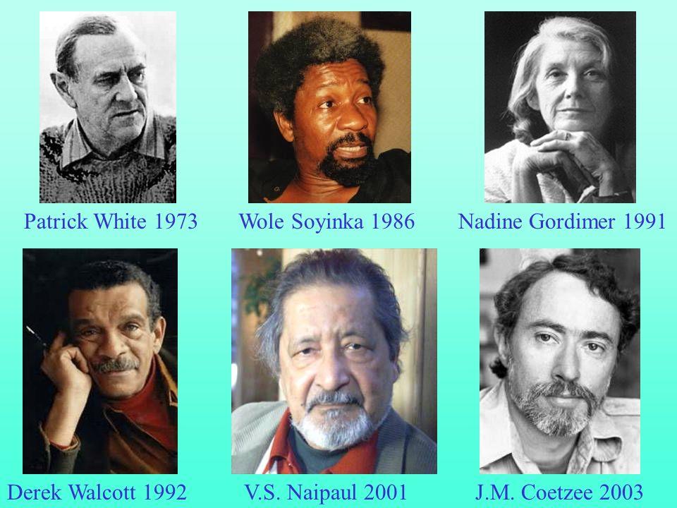 Patrick White 1973 Wole Soyinka 1986. Nadine Gordimer 1991. Derek Walcott 1992. V.S. Naipaul 2001.