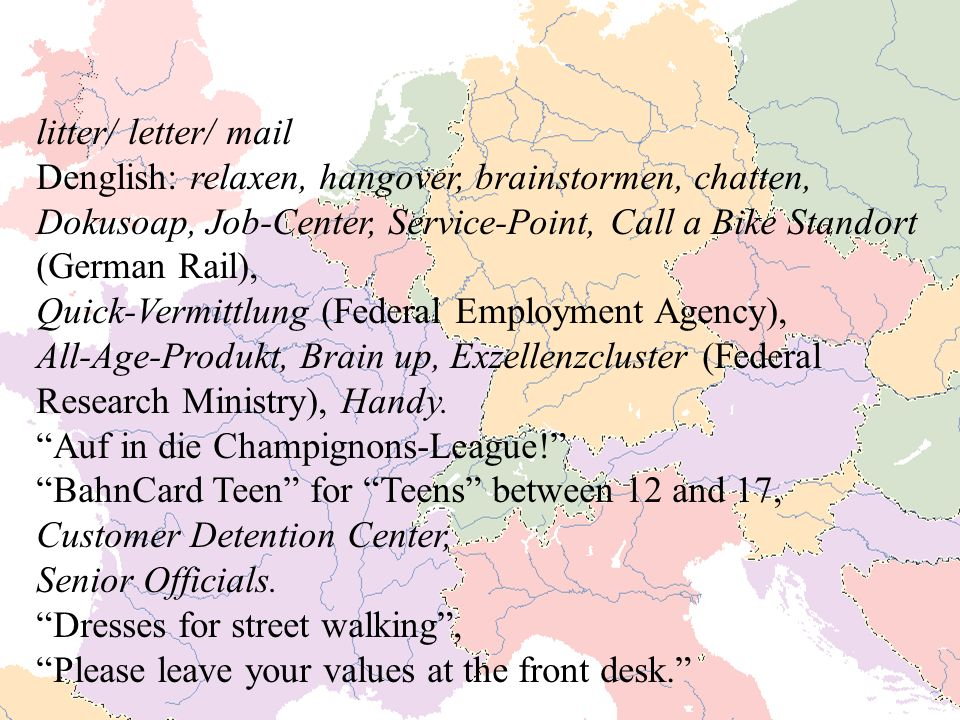 litter/ letter/ mail Denglish: relaxen, hangover, brainstormen, chatten, Dokusoap, Job-Center, Service-Point, Call a Bike Standort (German Rail),