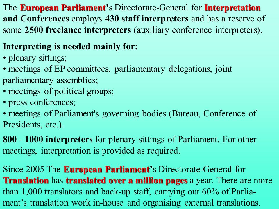 The European Parliament's Directorate-General for Interpretation and Conferences employs 430 staff interpreters and has a reserve of some 2500 freelance interpreters (auxiliary conference interpreters).