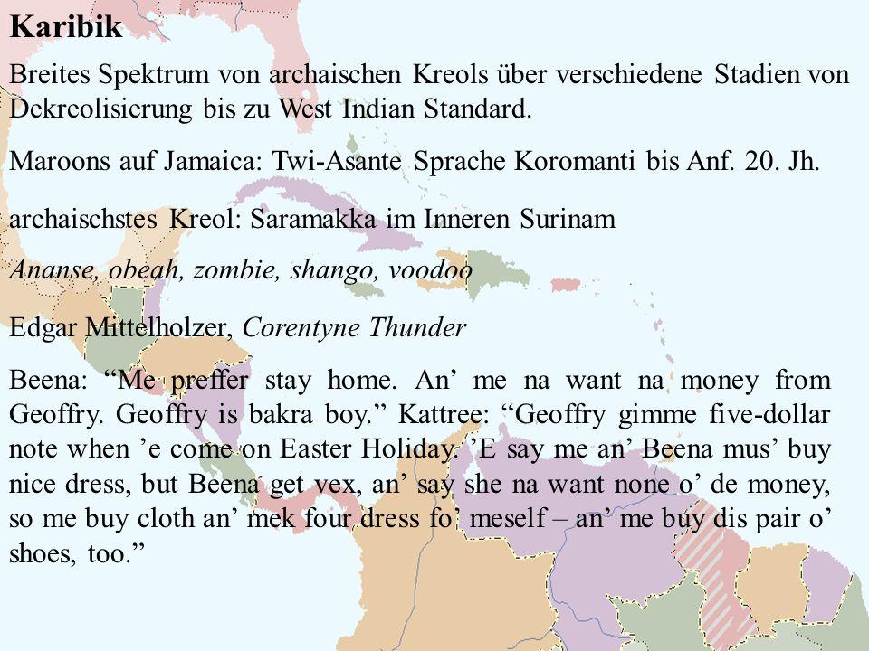 Karibik Breites Spektrum von archaischen Kreols über verschiedene Stadien von Dekreolisierung bis zu West Indian Standard.