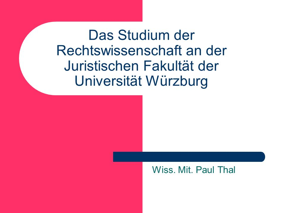 Das Studium der Rechtswissenschaft an der Juristischen Fakultät der Universität Würzburg