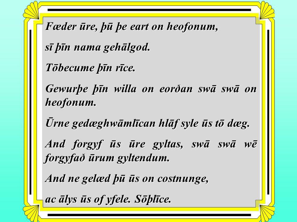 Fæder ūre, þū þe eart on heofonum,