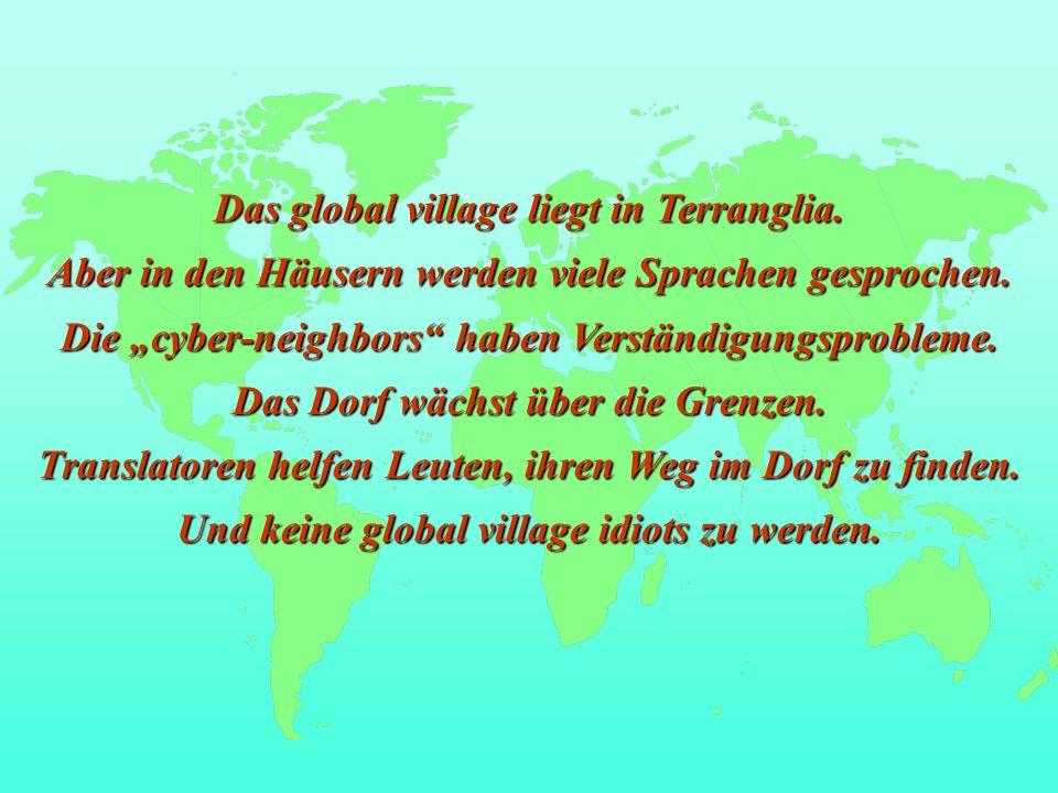 Das global village liegt in Terranglia.