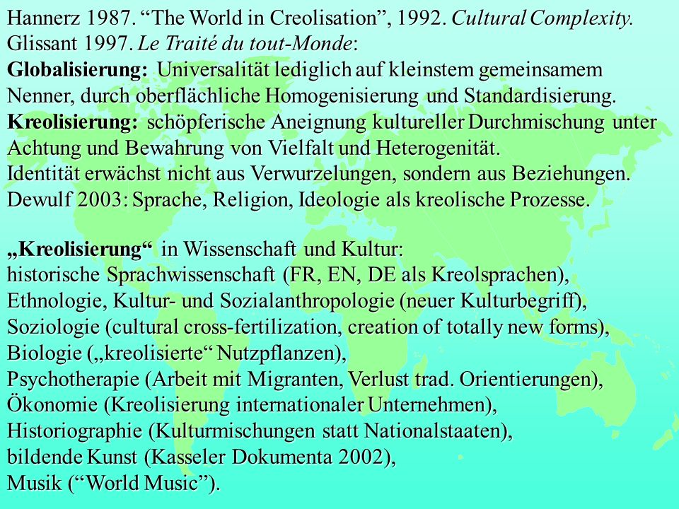 Hannerz 1987. The World in Creolisation , 1992. Cultural Complexity.