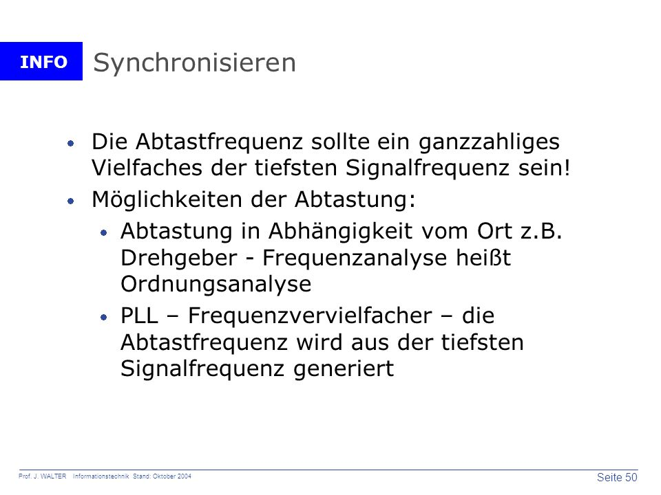 Synchronisieren Die Abtastfrequenz sollte ein ganzzahliges Vielfaches der tiefsten Signalfrequenz sein!