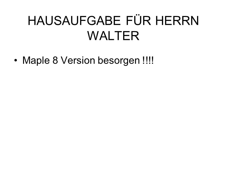 HAUSAUFGABE FÜR HERRN WALTER