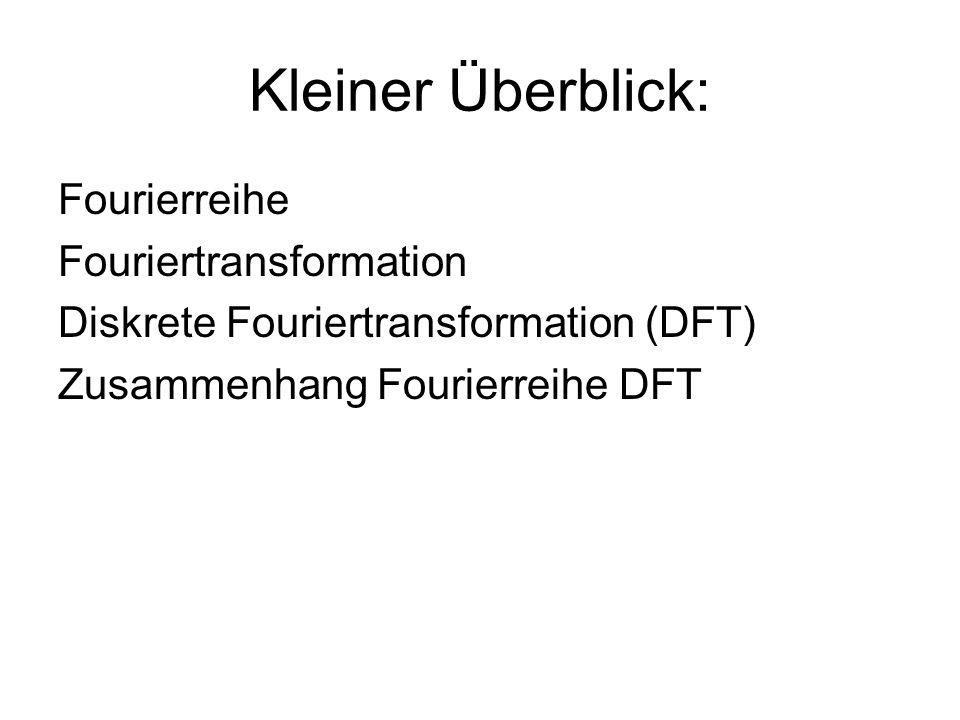 Kleiner Überblick: Fourierreihe Fouriertransformation