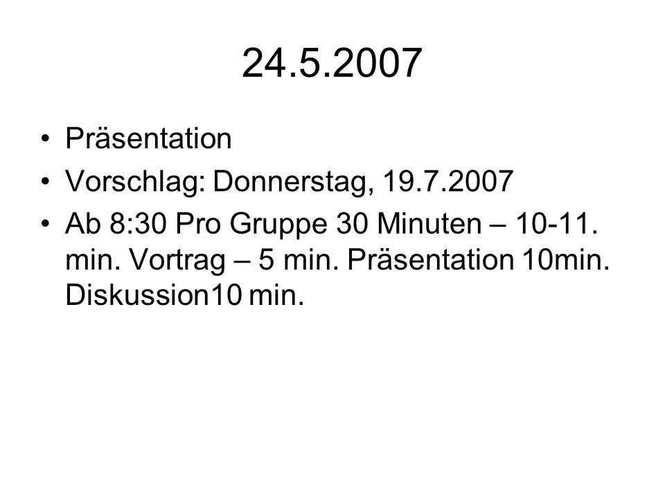24.5.2007 Präsentation Vorschlag: Donnerstag, 19.7.2007