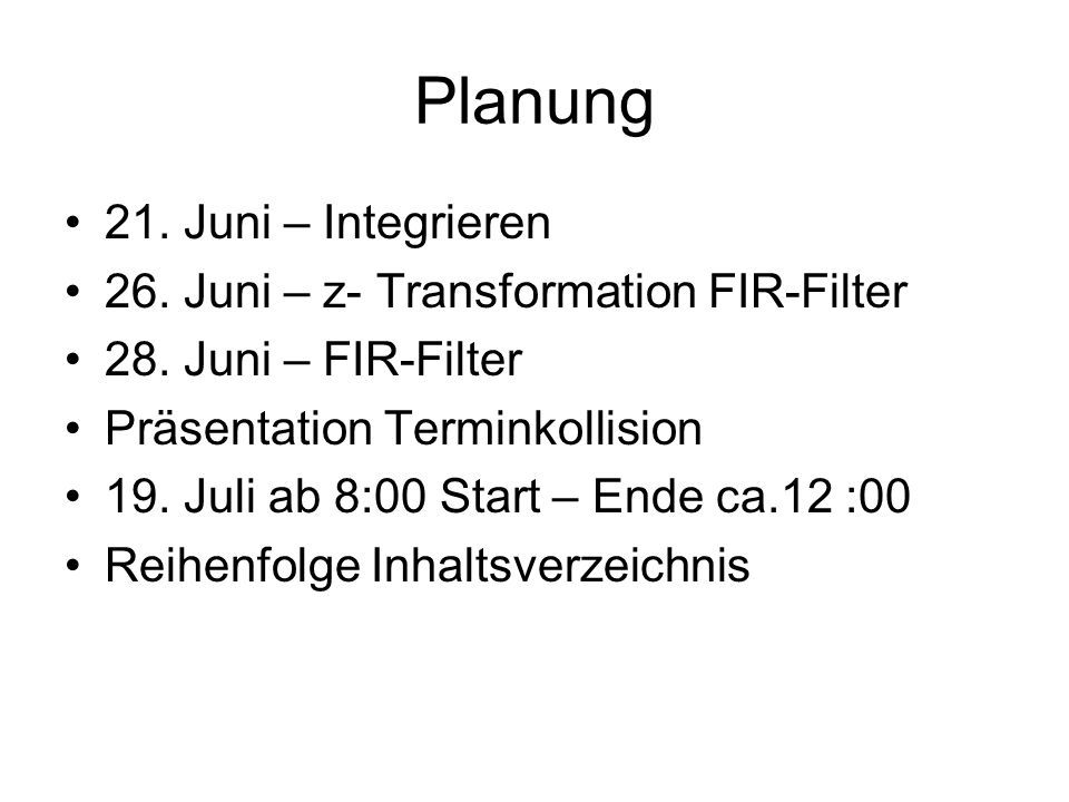 Planung 21. Juni – Integrieren 26. Juni – z- Transformation FIR-Filter