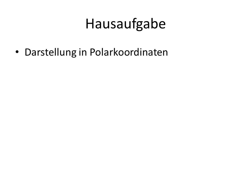 Hausaufgabe Darstellung in Polarkoordinaten