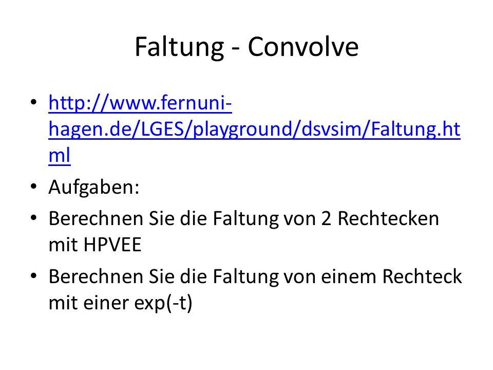 Faltung - Convolve http://www.fernuni-hagen.de/LGES/playground/dsvsim/Faltung.html. Aufgaben: Berechnen Sie die Faltung von 2 Rechtecken mit HPVEE.