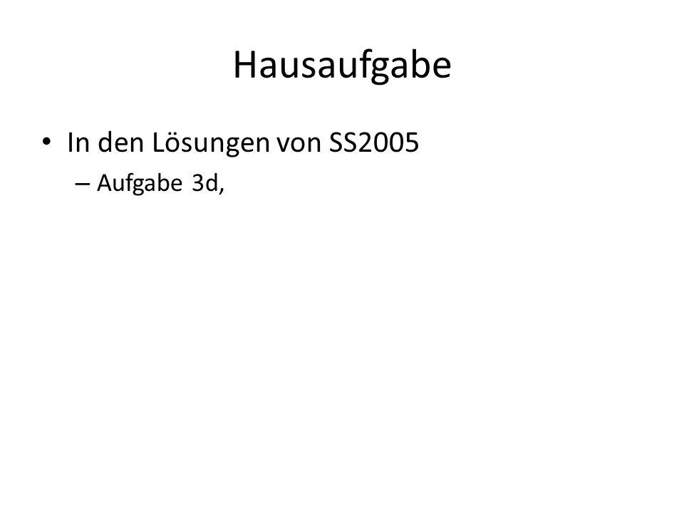 Hausaufgabe In den Lösungen von SS2005 Aufgabe 3d,