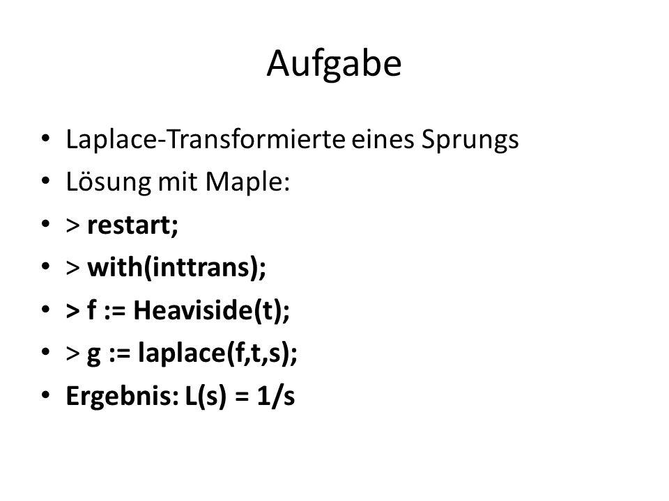Aufgabe La place-Transformierte eines Sprungs Lösung mit Maple: