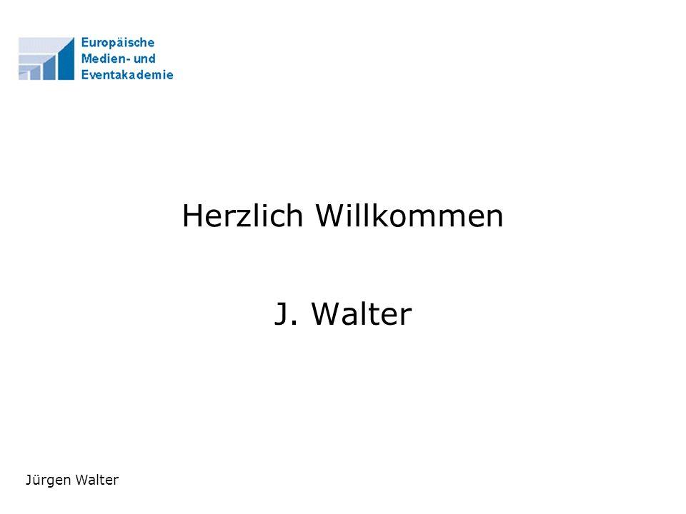 Herzlich Willkommen J. Walter Jürgen Walter