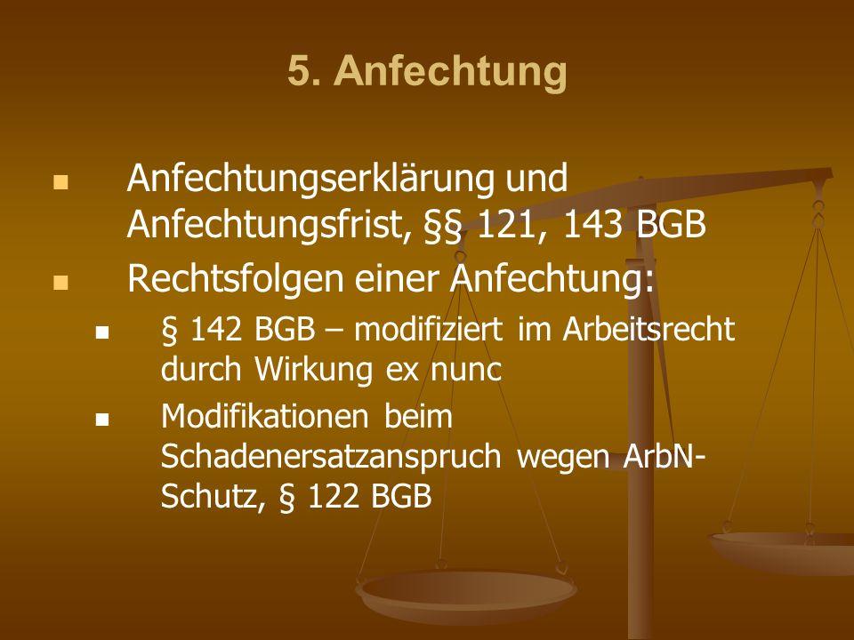 5. Anfechtung Anfechtungserklärung und Anfechtungsfrist, §§ 121, 143 BGB. Rechtsfolgen einer Anfechtung: