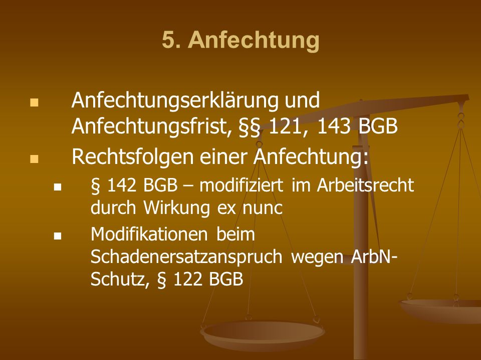 5. AnfechtungAnfechtungserklärung und Anfechtungsfrist, §§ 121, 143 BGB. Rechtsfolgen einer Anfechtung: