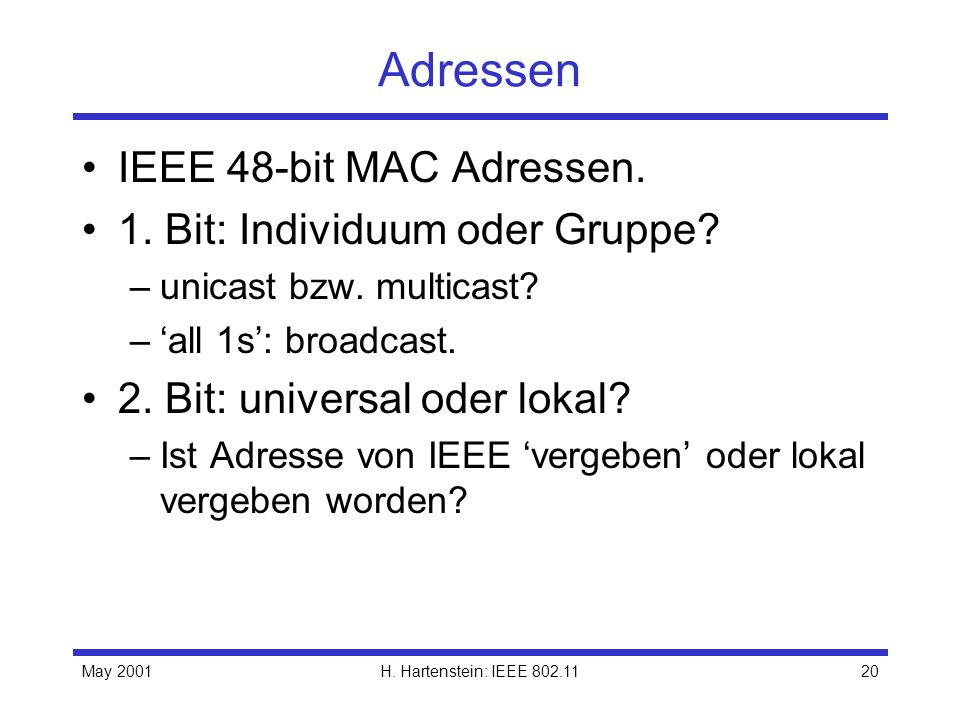 Adressen IEEE 48-bit MAC Adressen. 1. Bit: Individuum oder Gruppe
