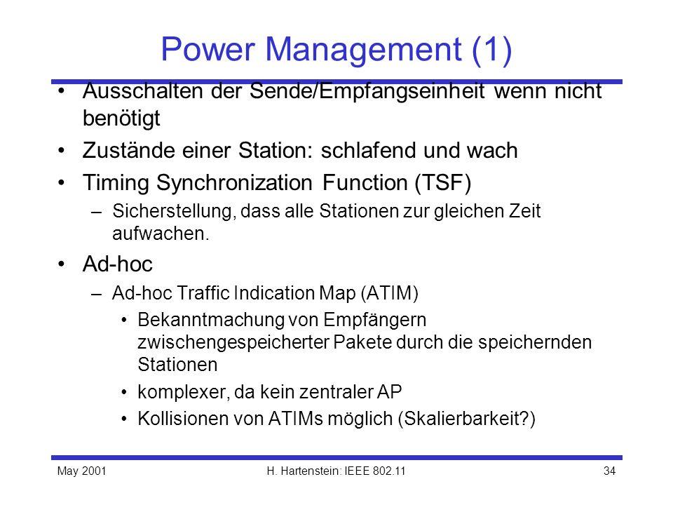 Power Management (1) Ausschalten der Sende/Empfangseinheit wenn nicht benötigt. Zustände einer Station: schlafend und wach.