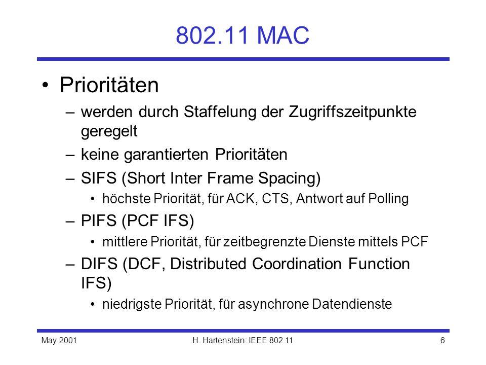802.11 MAC Prioritäten. werden durch Staffelung der Zugriffszeitpunkte geregelt. keine garantierten Prioritäten.