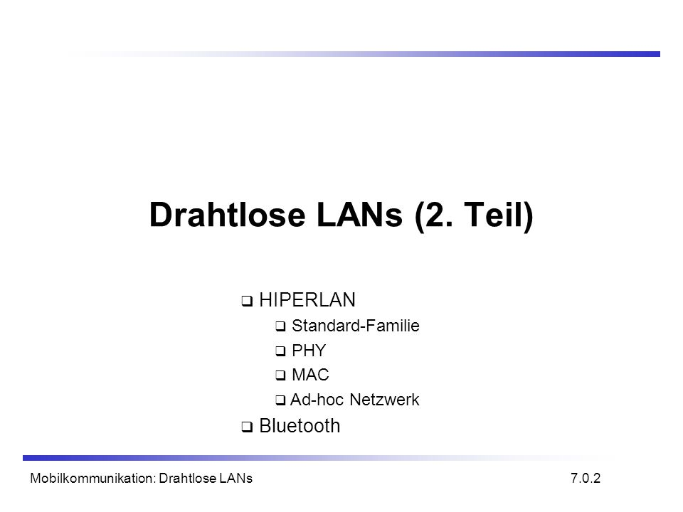 Drahtlose LANs (2. Teil) HIPERLAN Bluetooth Standard-Familie PHY MAC