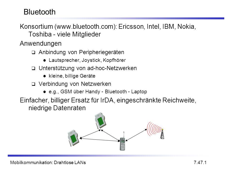 Bluetooth Konsortium (www.bluetooth.com): Ericsson, Intel, IBM, Nokia, Toshiba - viele Mitglieder. Anwendungen.