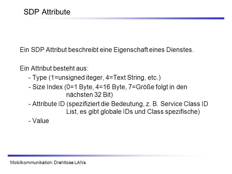 SDP Attribute Ein SDP Attribut beschreibt eine Eigenschaft eines Dienstes. Ein Attribut besteht aus: