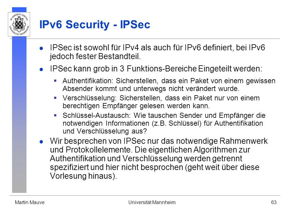 IPv6 Security - IPSec IPSec ist sowohl für IPv4 als auch für IPv6 definiert, bei IPv6 jedoch fester Bestandteil.