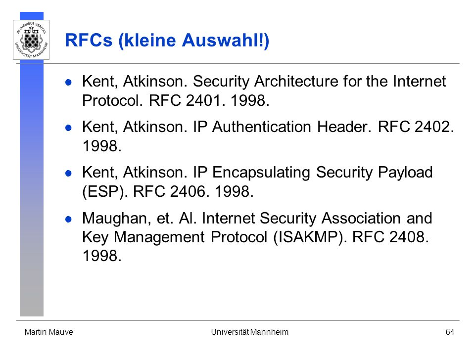 RFCs (kleine Auswahl!) Kent, Atkinson. Security Architecture for the Internet Protocol. RFC 2401. 1998.