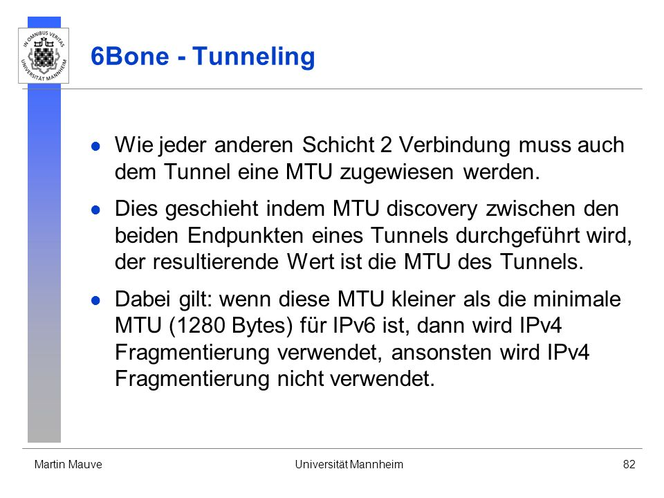 6Bone - Tunneling Wie jeder anderen Schicht 2 Verbindung muss auch dem Tunnel eine MTU zugewiesen werden.