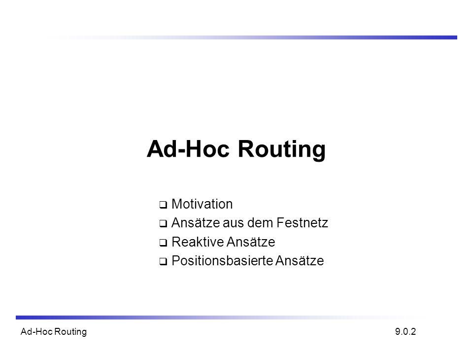 Ad-Hoc Routing Motivation Ansätze aus dem Festnetz Reaktive Ansätze