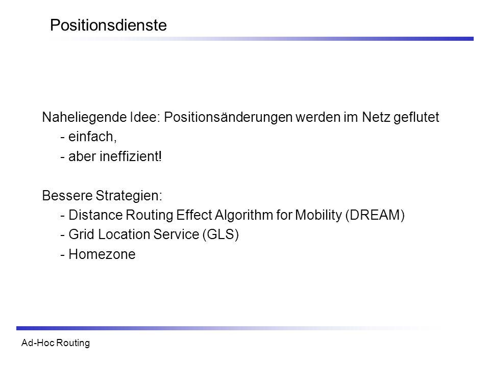 Positionsdienste Naheliegende Idee: Positionsänderungen werden im Netz geflutet. - einfach, - aber ineffizient!