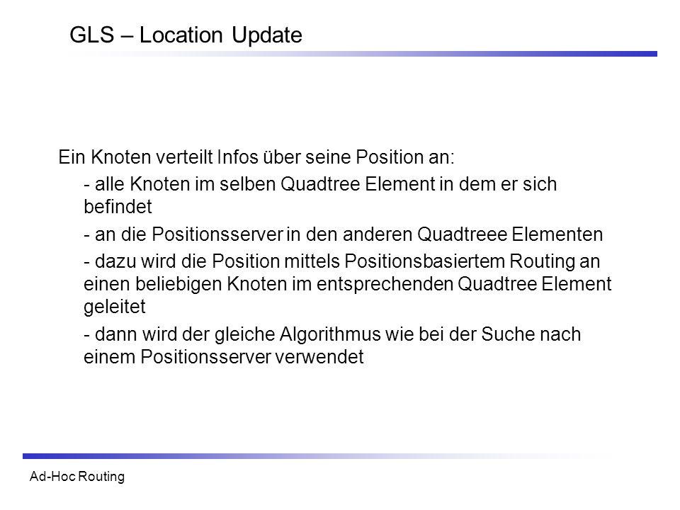 GLS – Location Update Ein Knoten verteilt Infos über seine Position an: - alle Knoten im selben Quadtree Element in dem er sich befindet.