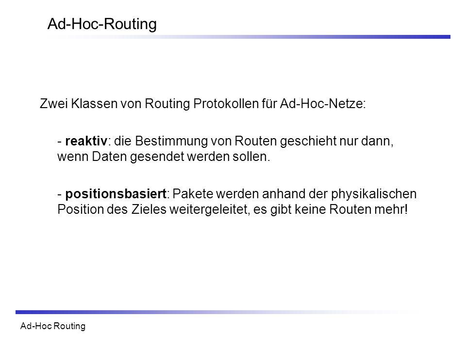 Ad-Hoc-Routing Zwei Klassen von Routing Protokollen für Ad-Hoc-Netze: