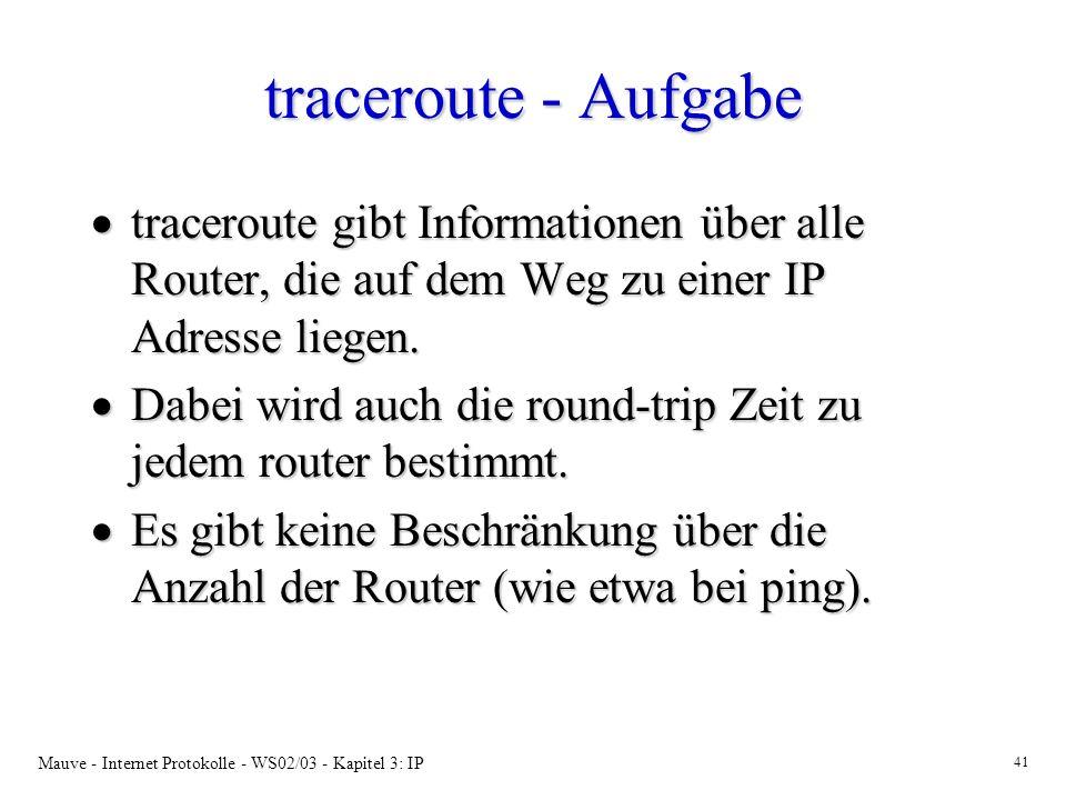 traceroute - Aufgabe traceroute gibt Informationen über alle Router, die auf dem Weg zu einer IP Adresse liegen.