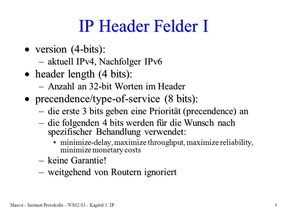 IP Header Felder I version (4-bits): header length (4 bits):