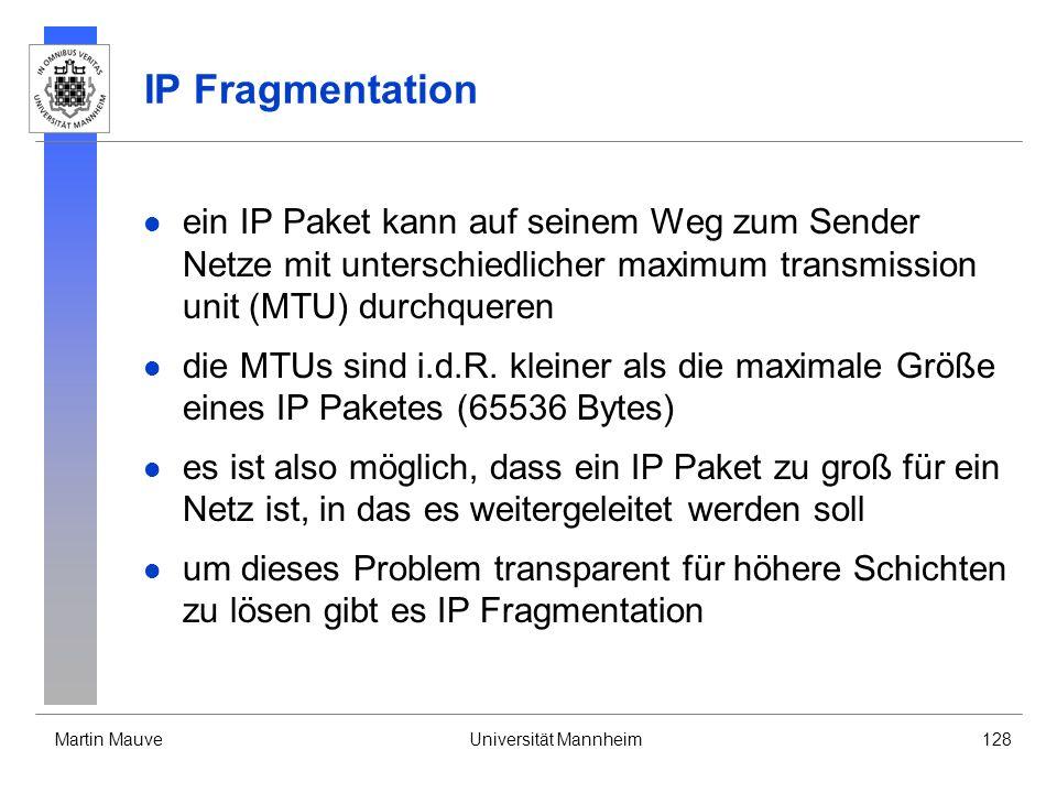 IP Fragmentation ein IP Paket kann auf seinem Weg zum Sender Netze mit unterschiedlicher maximum transmission unit (MTU) durchqueren.