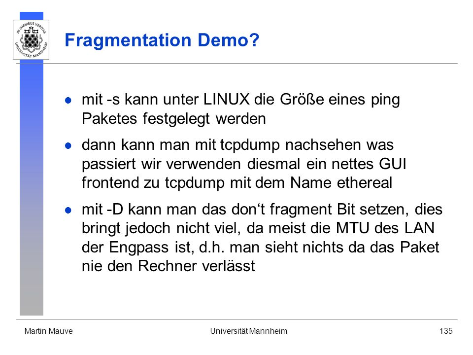 Fragmentation Demo mit -s kann unter LINUX die Größe eines ping Paketes festgelegt werden.