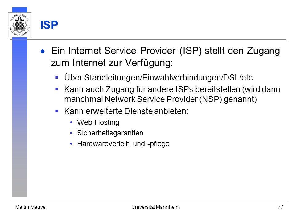 ISP Ein Internet Service Provider (ISP) stellt den Zugang zum Internet zur Verfügung: Über Standleitungen/Einwahlverbindungen/DSL/etc.
