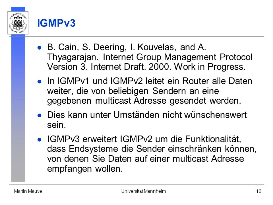 IGMPv3 B. Cain, S. Deering, I. Kouvelas, and A. Thyagarajan. Internet Group Management Protocol Version 3. Internet Draft. 2000. Work in Progress.