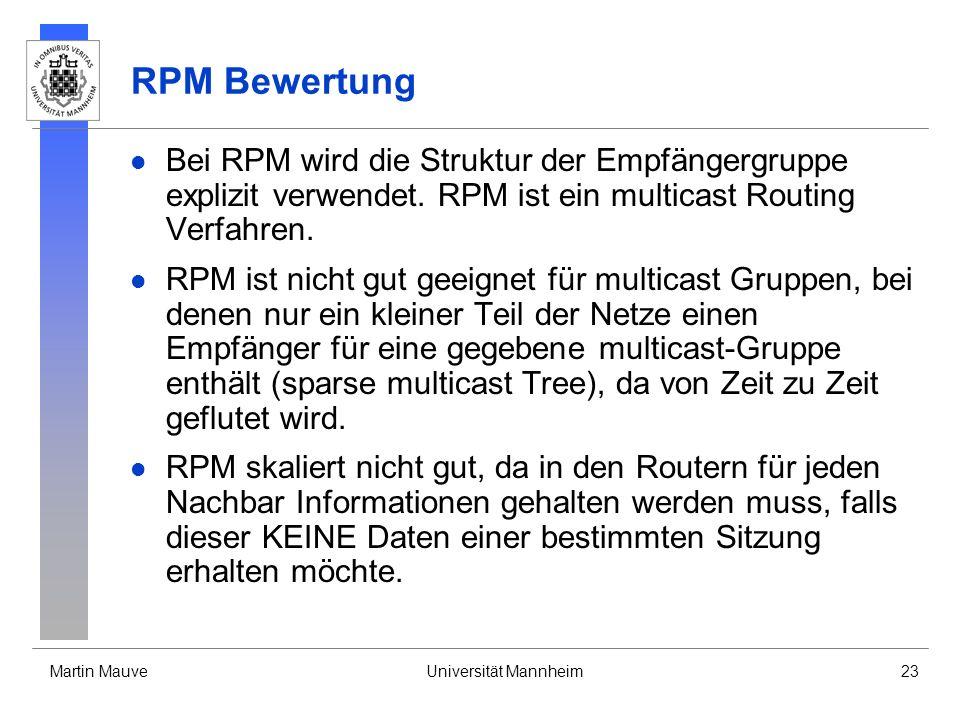 RPM Bewertung Bei RPM wird die Struktur der Empfängergruppe explizit verwendet. RPM ist ein multicast Routing Verfahren.
