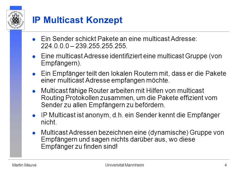 IP Multicast Konzept Ein Sender schickt Pakete an eine multicast Adresse: 224.0.0.0 – 239.255.255.255.