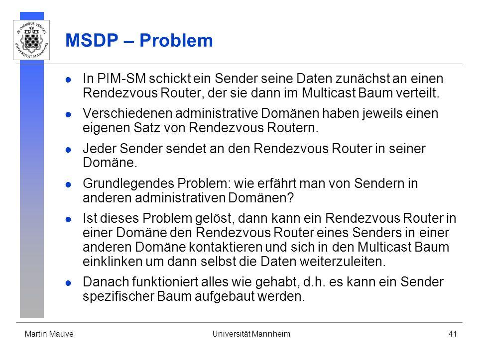 MSDP – Problem In PIM-SM schickt ein Sender seine Daten zunächst an einen Rendezvous Router, der sie dann im Multicast Baum verteilt.